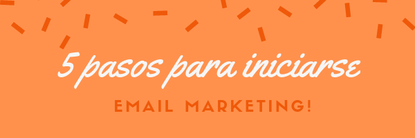 5 Pasos para iniciarse email marketing